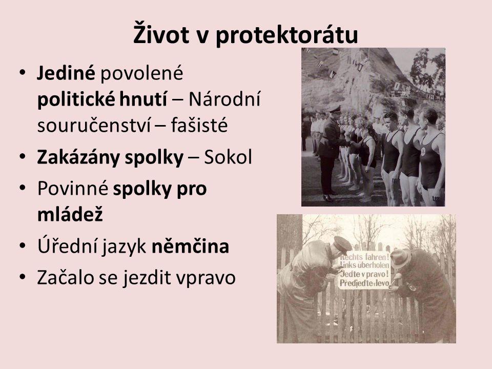 Život v protektorátu Jediné povolené politické hnutí – Národní souručenství – fašisté. Zakázány spolky – Sokol.