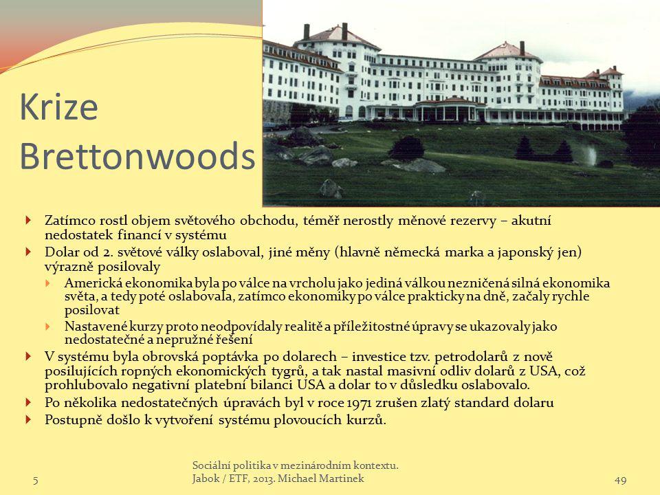 Krize Brettonwoods Zatímco rostl objem světového obchodu, téměř nerostly měnové rezervy – akutní nedostatek financí v systému.