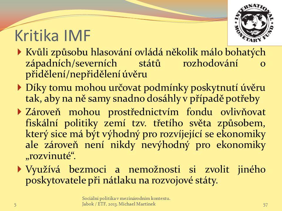 Kritika IMF Kvůli způsobu hlasování ovládá několik málo bohatých západních/severních států rozhodování o přidělení/nepřidělení úvěru.