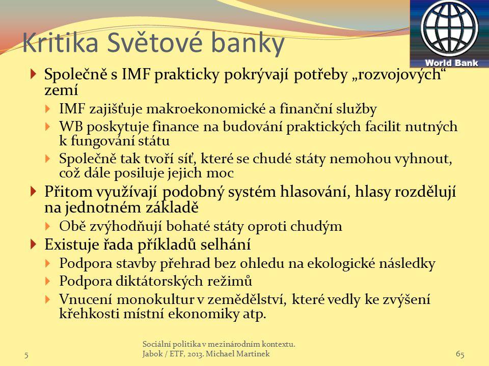 """Kritika Světové banky Společně s IMF prakticky pokrývají potřeby """"rozvojových zemí. IMF zajišťuje makroekonomické a finanční služby."""