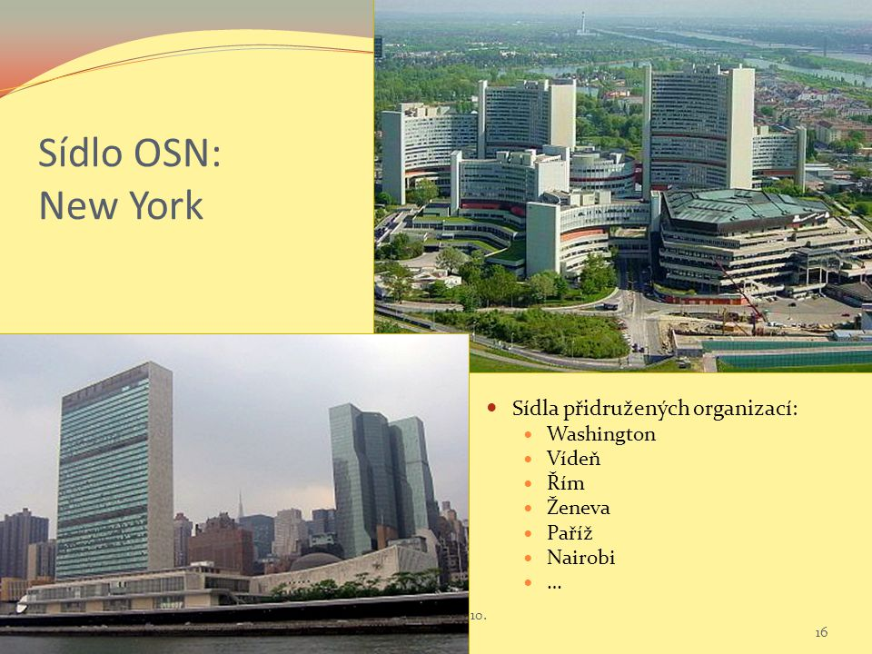 Sídlo OSN: New York Sídla přidružených organizací: Washington Vídeň