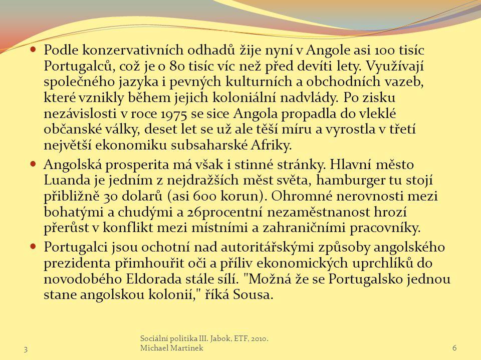 Podle konzervativních odhadů žije nyní v Angole asi 100 tisíc Portugalců, což je o 80 tisíc víc než před devíti lety. Využívají společného jazyka i pevných kulturních a obchodních vazeb, které vznikly během jejich koloniální nadvlády. Po zisku nezávislosti v roce 1975 se sice Angola propadla do vleklé občanské války, deset let se už ale těší míru a vyrostla v třetí největší ekonomiku subsaharské Afriky.