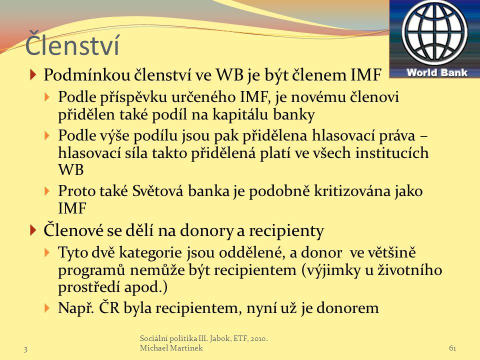 Členství Podmínkou členství ve WB je být členem IMF