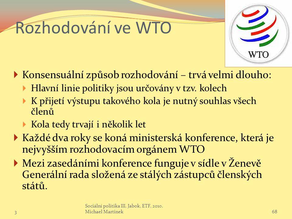 Rozhodování ve WTO Konsensuální způsob rozhodování – trvá velmi dlouho: Hlavní linie politiky jsou určovány v tzv. kolech.