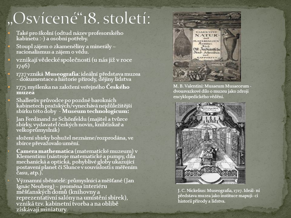 """""""Osvícené 18. století: Také pro školní (odtud název profesorského kabinetu :-) a osobní potřeby."""