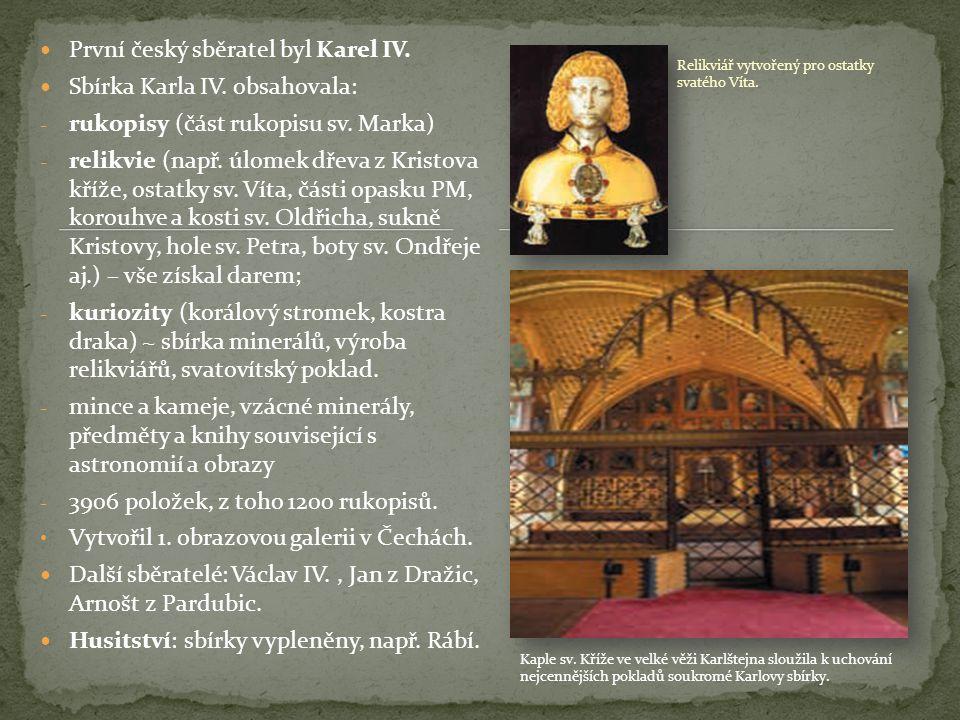 První český sběratel byl Karel IV. Sbírka Karla IV. obsahovala: