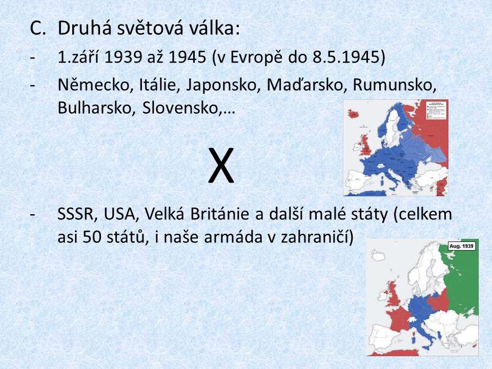 Druhá světová válka: X 1.září 1939 až 1945 (v Evropě do 8.5.1945)