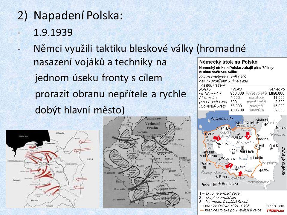 Napadení Polska: 1.9.1939. Němci využili taktiku bleskové války (hromadné nasazení vojáků a techniky na.