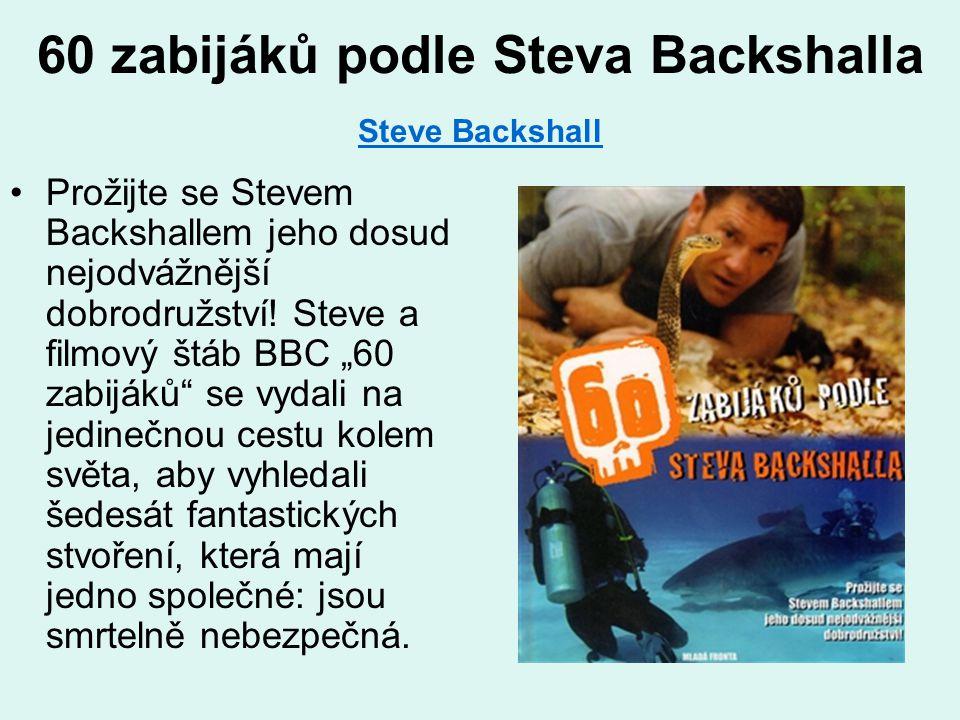 60 zabijáků podle Steva Backshalla Steve Backshall