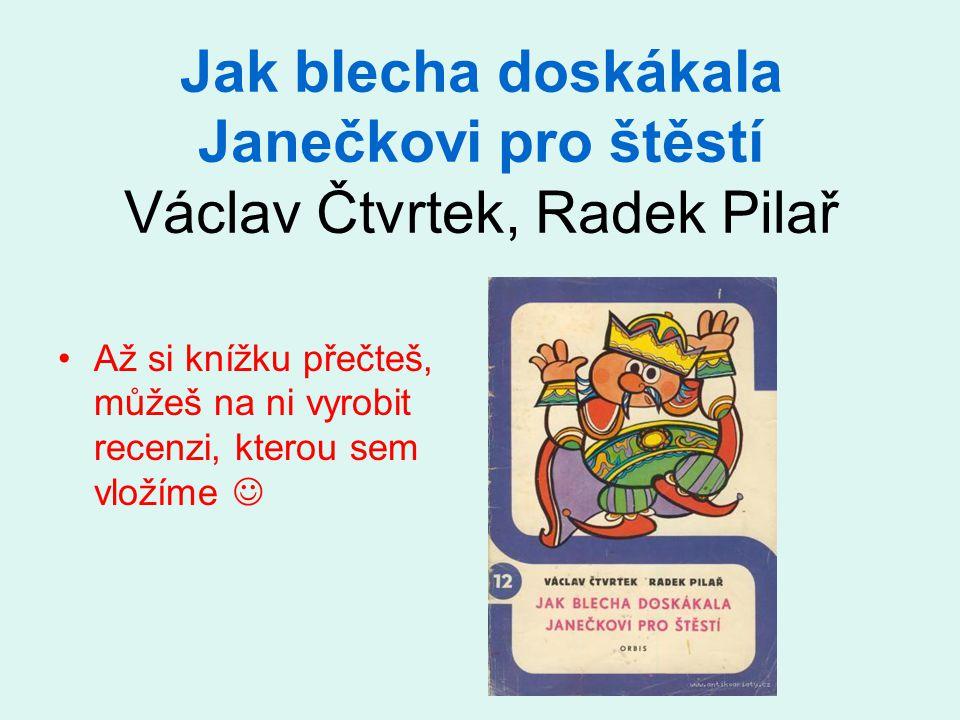 Jak blecha doskákala Janečkovi pro štěstí Václav Čtvrtek, Radek Pilař
