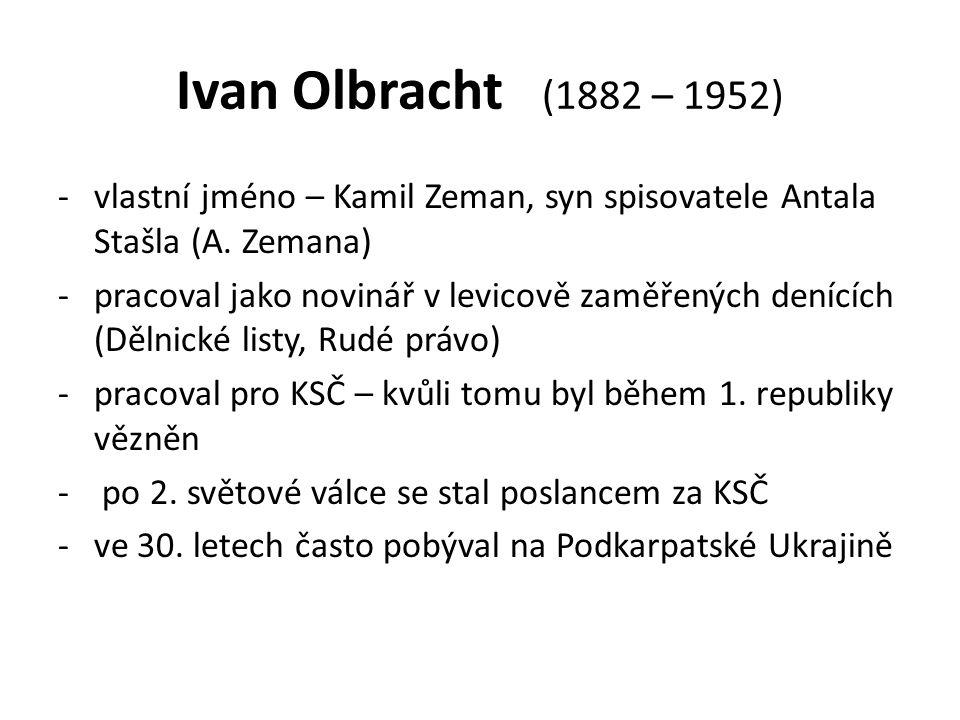 Ivan Olbracht (1882 – 1952) vlastní jméno – Kamil Zeman, syn spisovatele Antala Stašla (A. Zemana)