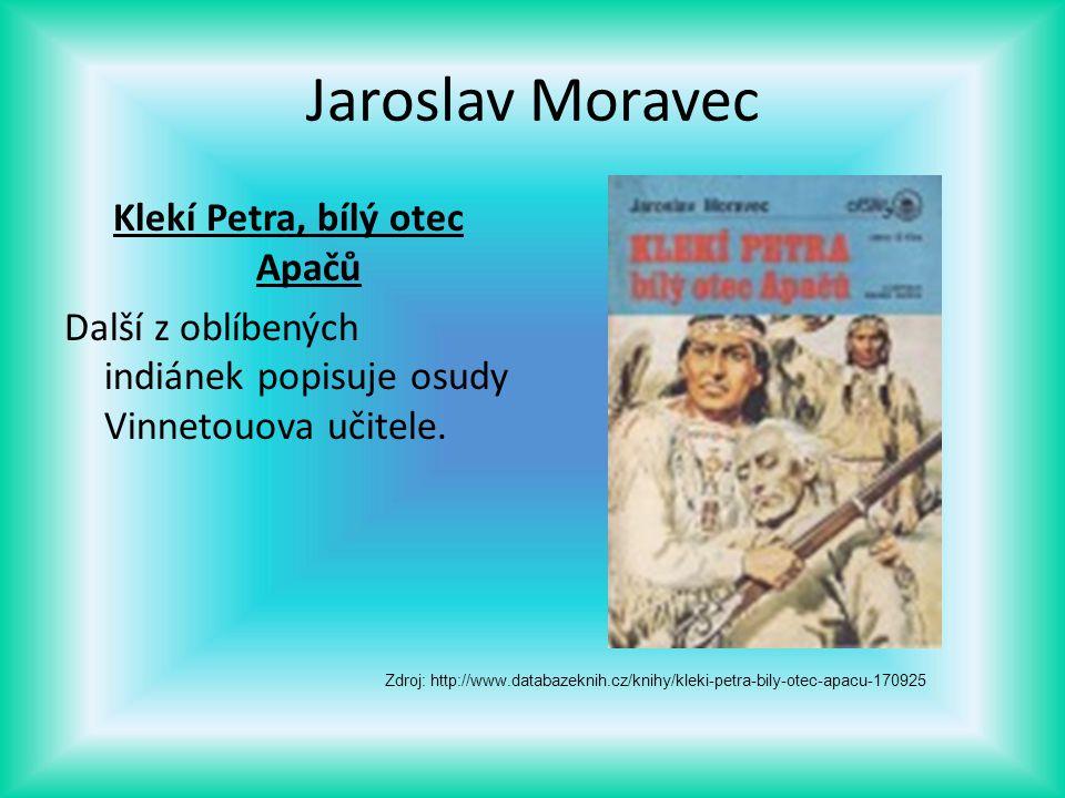 Jaroslav Moravec Klekí Petra, bílý otec Apačů Další z oblíbených indiánek popisuje osudy Vinnetouova učitele.