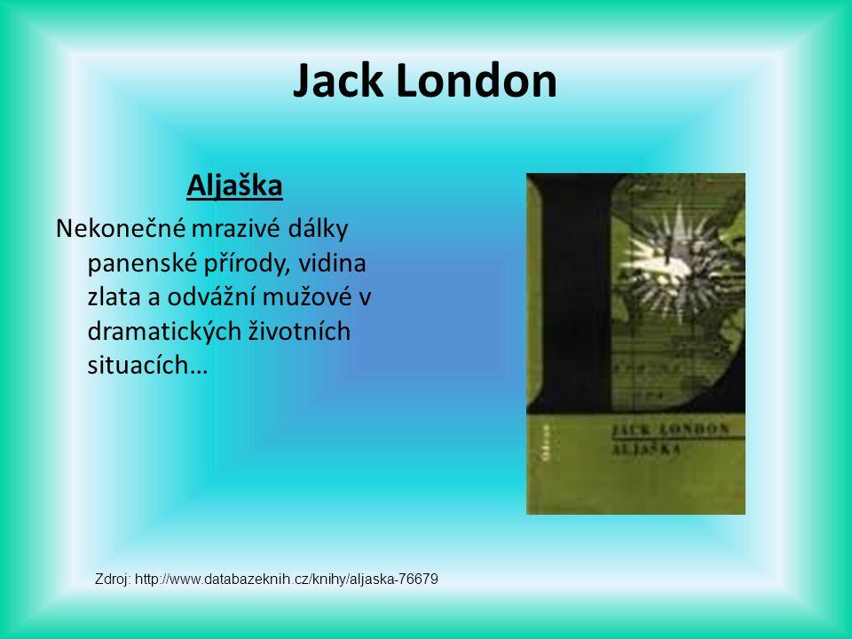 Jack London Aljaška. Nekonečné mrazivé dálky panenské přírody, vidina zlata a odvážní mužové v dramatických životních situacích…