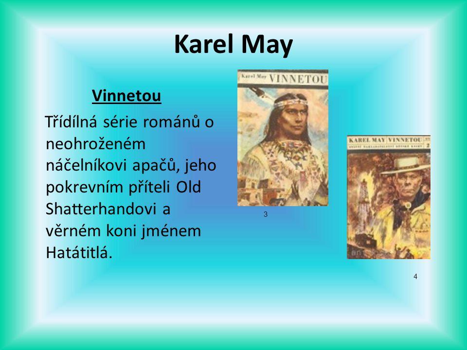 Karel May Vinnetou Třídílná série románů o neohroženém náčelníkovi apačů, jeho pokrevním příteli Old Shatterhandovi a věrném koni jménem Hatátitlá.