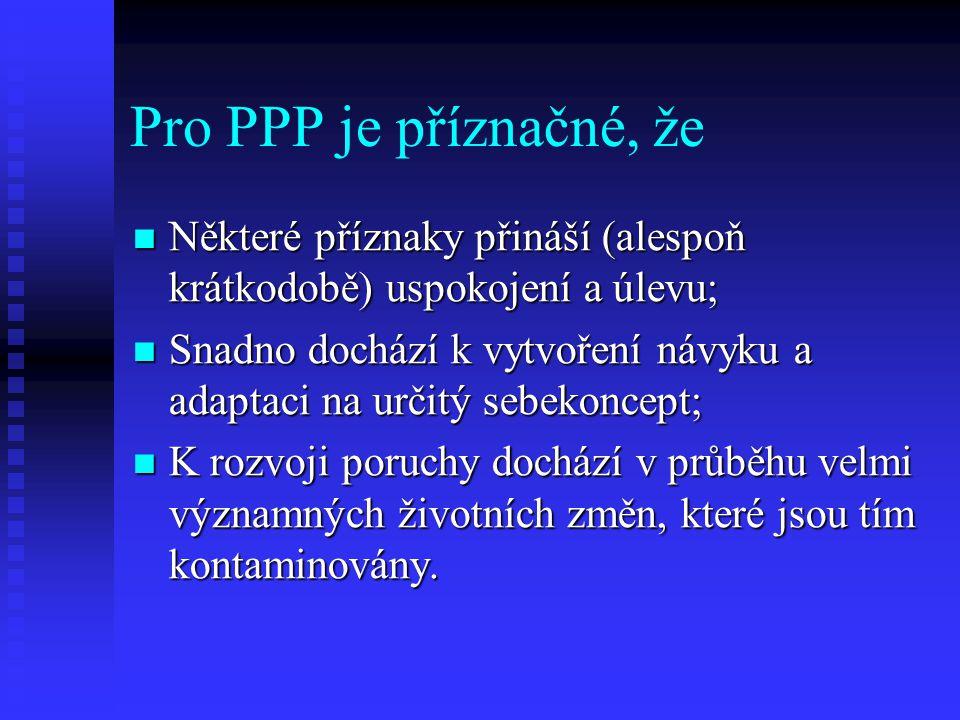 Pro PPP je příznačné, že Některé příznaky přináší (alespoň krátkodobě) uspokojení a úlevu;