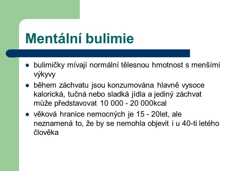 Mentální bulimie bulimičky mívají normální tělesnou hmotnost s menšími výkyvy.