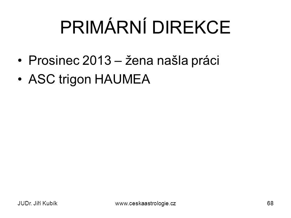 PRIMÁRNÍ DIREKCE Prosinec 2013 – žena našla práci ASC trigon HAUMEA