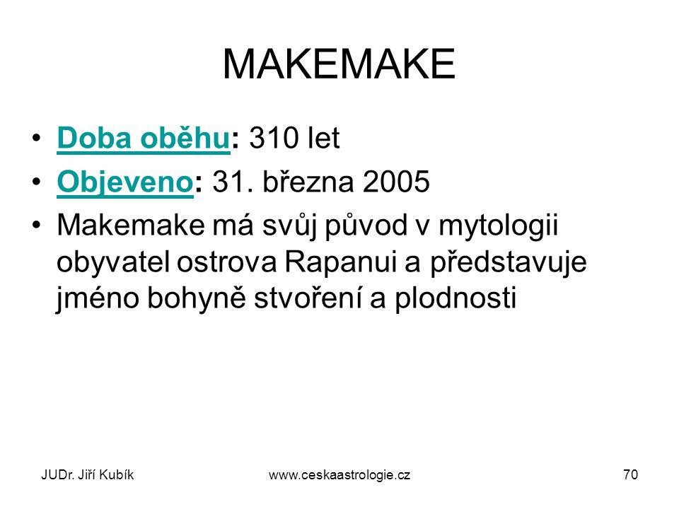 MAKEMAKE Doba oběhu: 310 let Objeveno: 31. března 2005