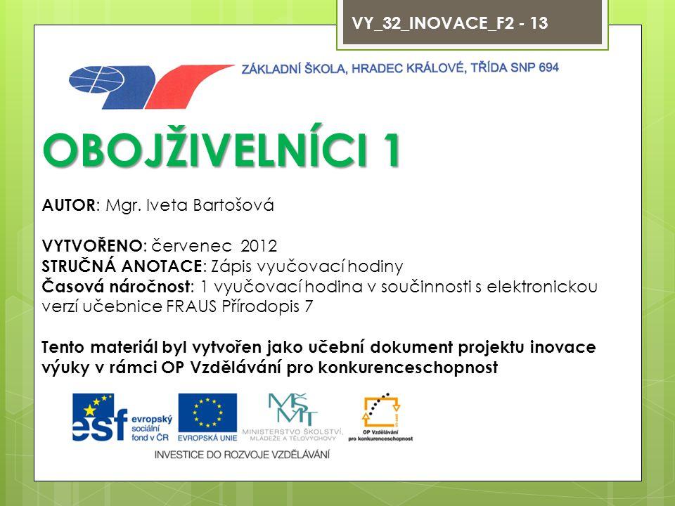 OBOJŽIVELNÍCI 1 VY_32_INOVACE_F2 - 13 AUTOR: Mgr. Iveta Bartošová