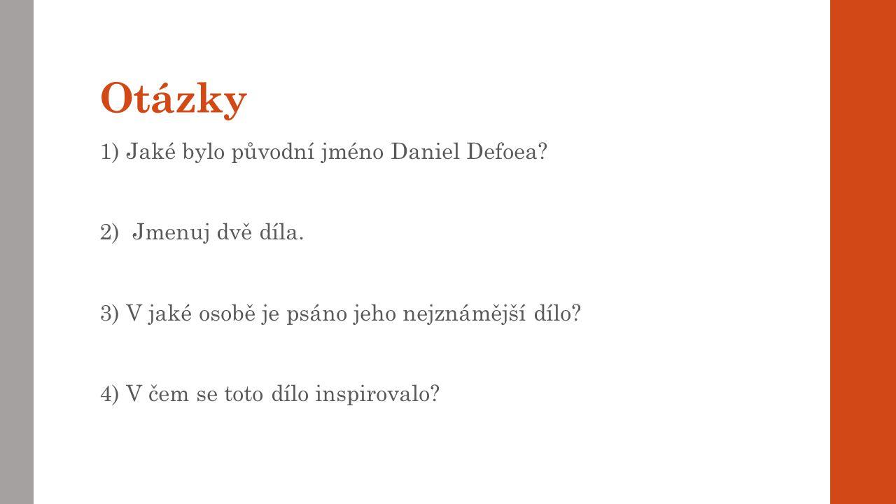 Otázky 1) Jaké bylo původní jméno Daniel Defoea 2) Jmenuj dvě díla.