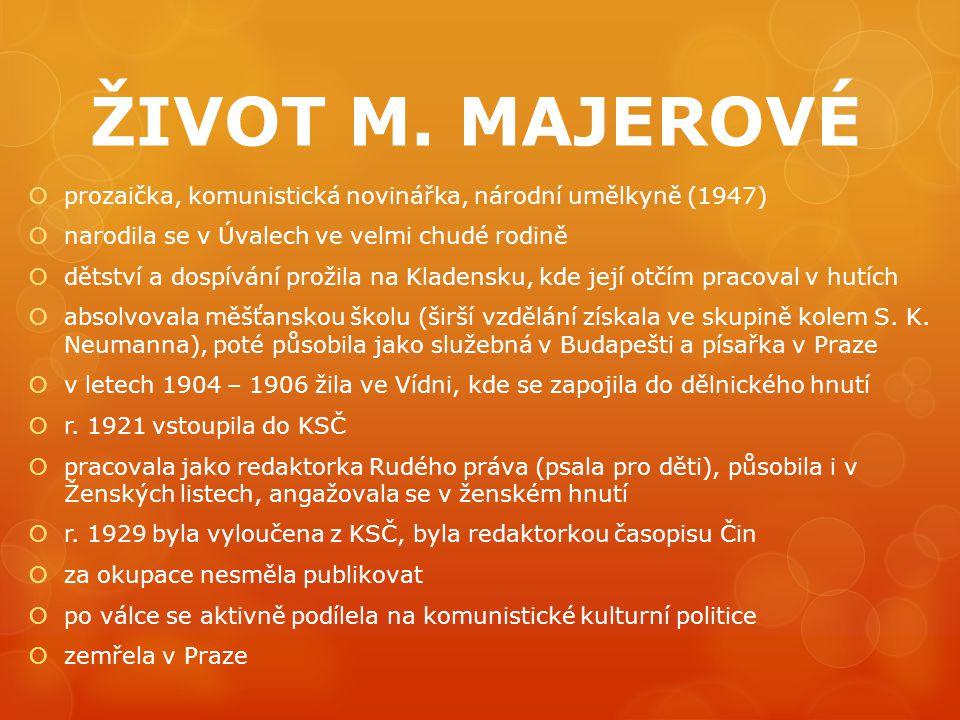 ŽIVOT M. MAJEROVÉ prozaička, komunistická novinářka, národní umělkyně (1947) narodila se v Úvalech ve velmi chudé rodině.
