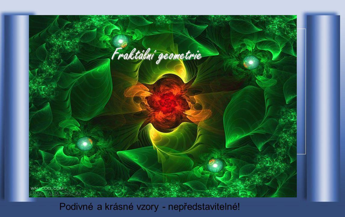 Fraktální geometrie Podivné a krásné vzory - nepředstavitelné!