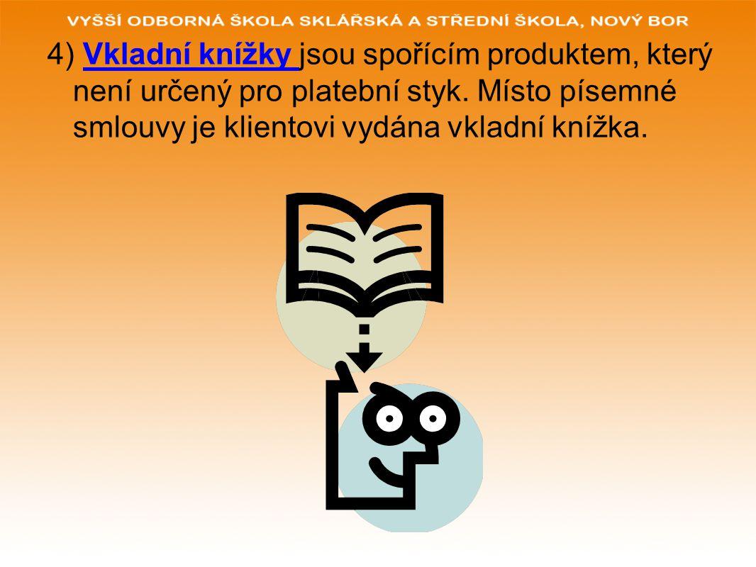 4) Vkladní knížky jsou spořícím produktem, který není určený pro platební styk.