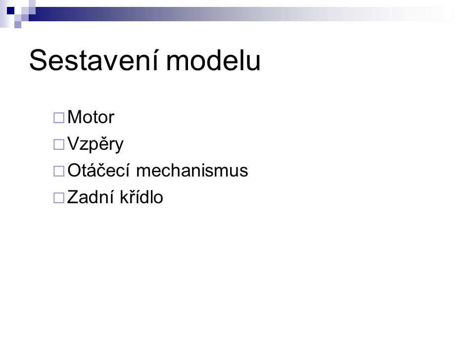 Sestavení modelu Motor Vzpěry Otáčecí mechanismus Zadní křídlo