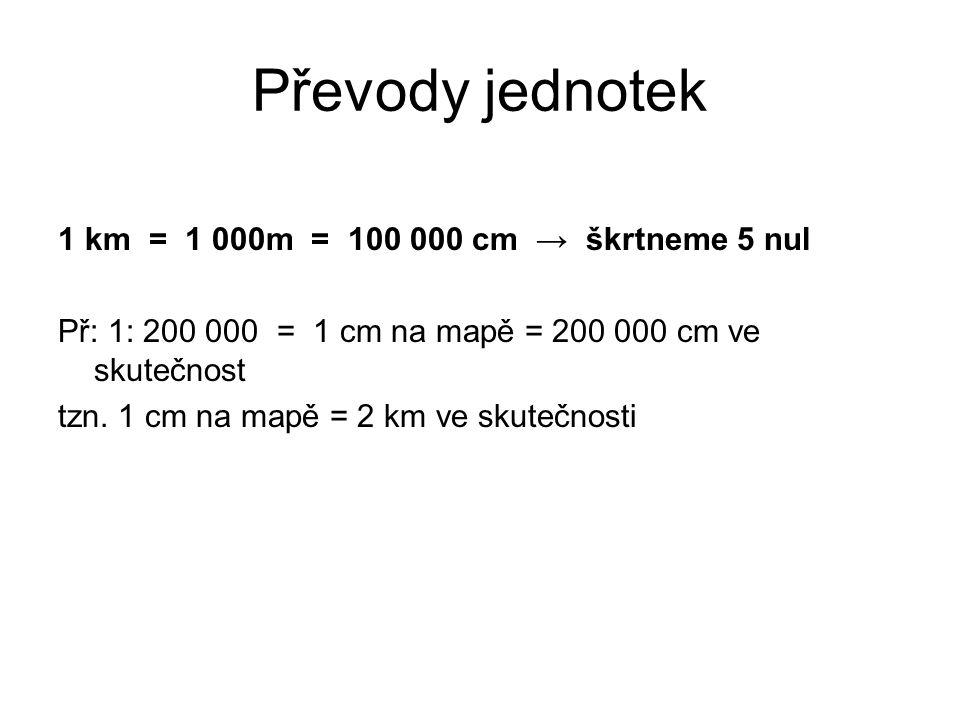 Převody jednotek 1 km = 1 000m = 100 000 cm → škrtneme 5 nul