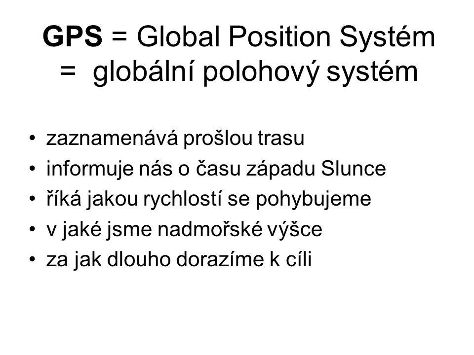 GPS = Global Position Systém = globální polohový systém