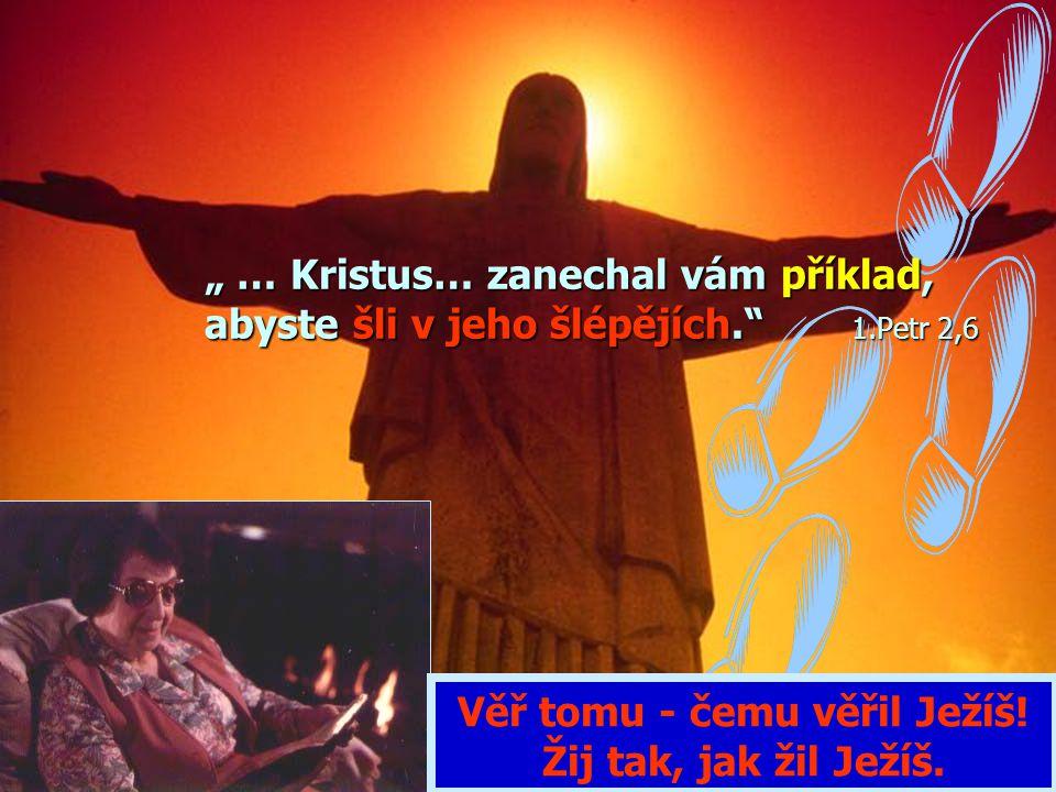 Věř tomu - čemu věřil Ježíš!