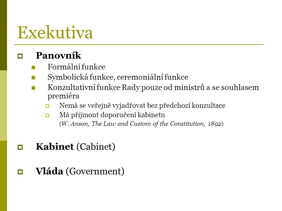Exekutiva Panovník Kabinet (Cabinet) Vláda (Government)