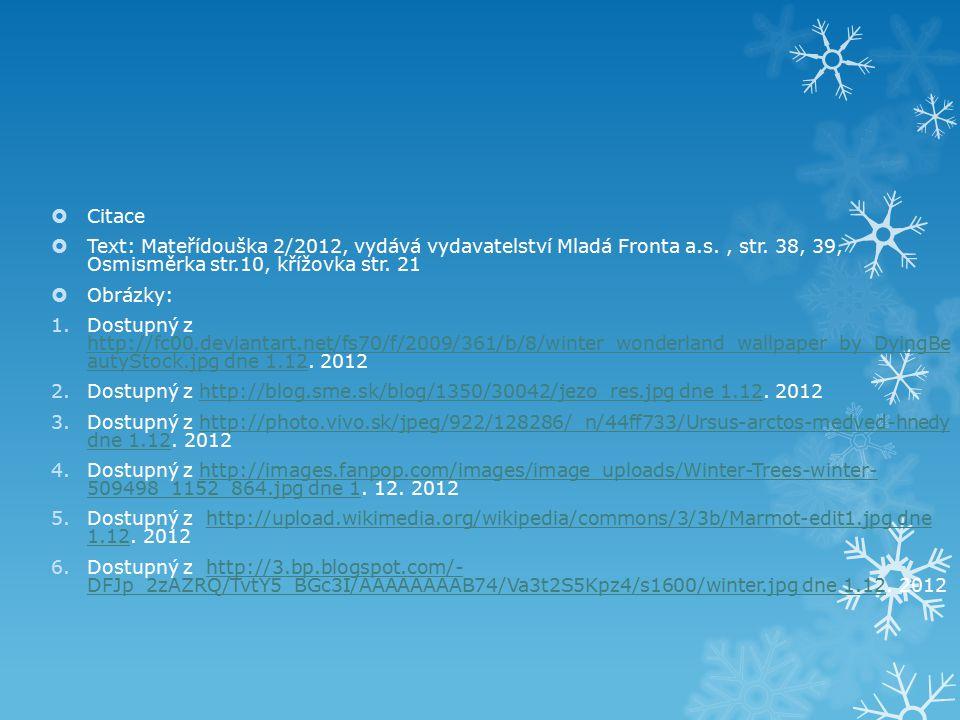 Citace Text: Mateřídouška 2/2012, vydává vydavatelství Mladá Fronta a.s. , str. 38, 39, Osmisměrka str.10, křížovka str. 21.