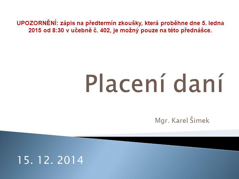 Placení daní 15. 12. 2014 Mgr. Karel Šimek