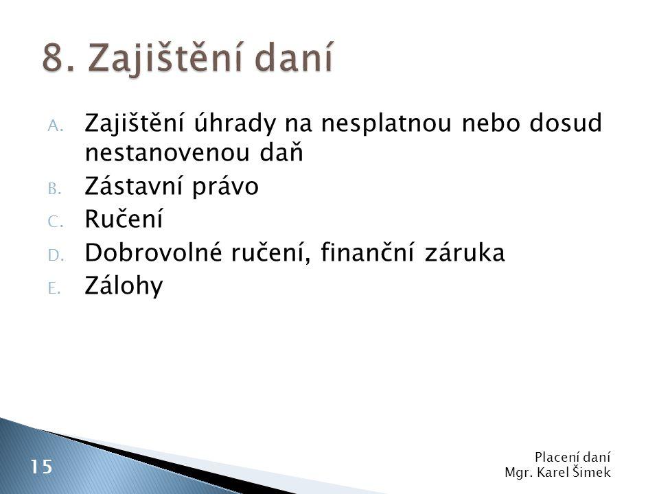 8. Zajištění daní Zajištění úhrady na nesplatnou nebo dosud nestanovenou daň. Zástavní právo. Ručení.