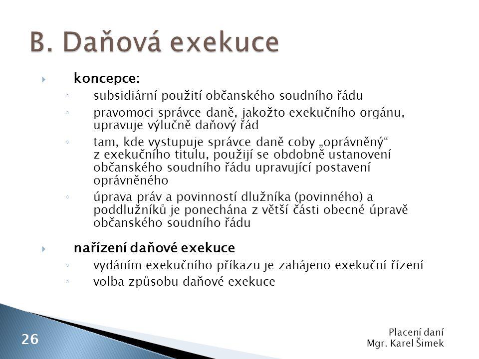 B. Daňová exekuce koncepce: nařízení daňové exekuce 26