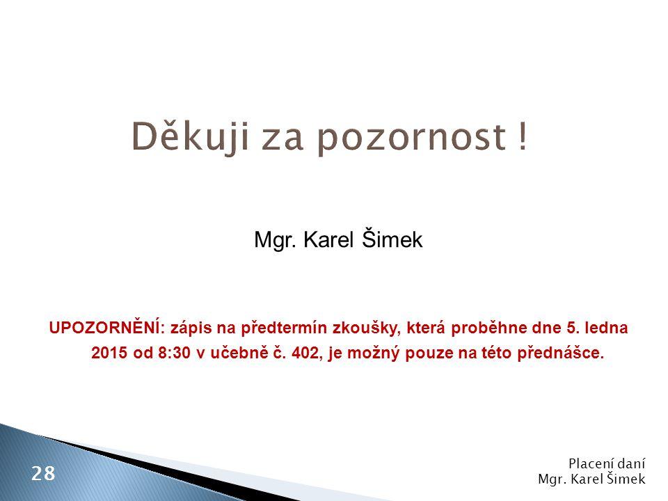 Děkuji za pozornost ! Mgr. Karel Šimek 28