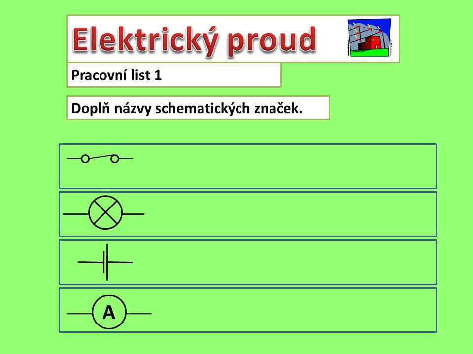 Elektrický proud Pracovní list 1 Doplň názvy schematických značek. A