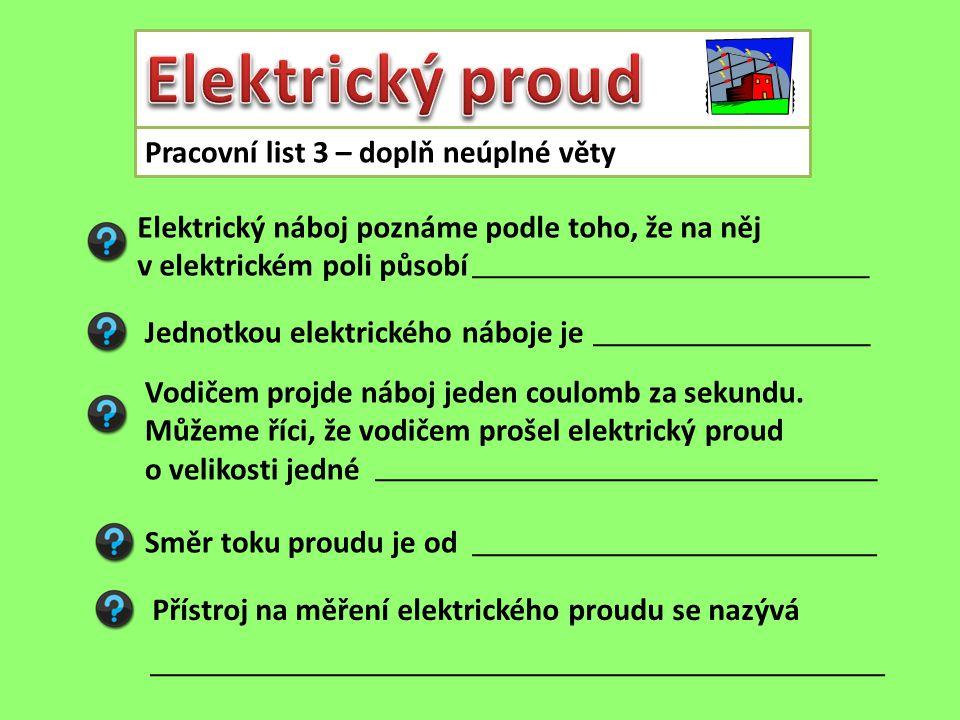 Elektrický proud Pracovní list 3 – doplň neúplné věty