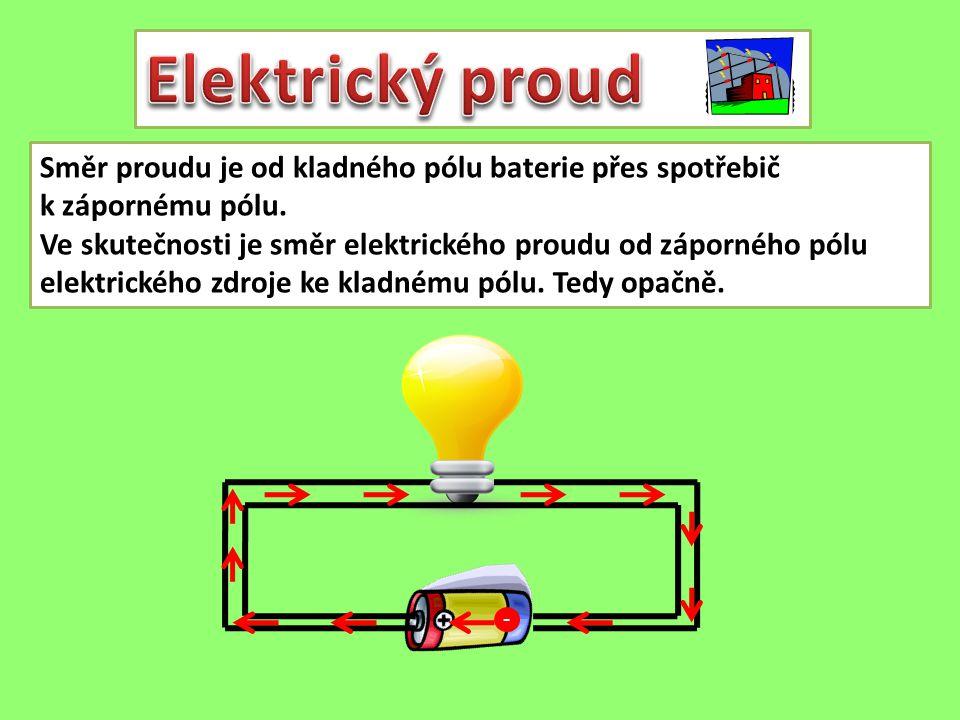 Elektrický proud Směr proudu je od kladného pólu baterie přes spotřebič. k zápornému pólu.