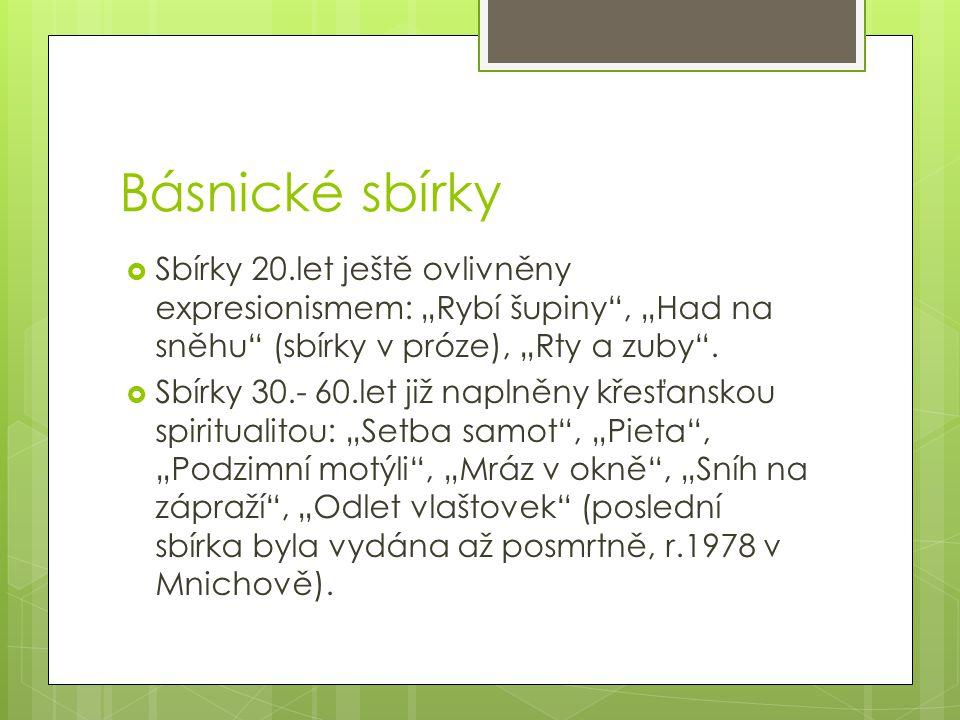 """Básnické sbírky Sbírky 20.let ještě ovlivněny expresionismem: """"Rybí šupiny , """"Had na sněhu (sbírky v próze), """"Rty a zuby ."""