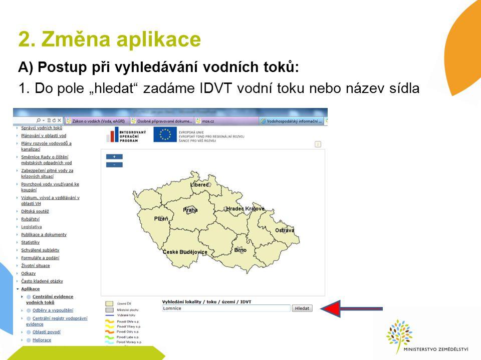 2. Změna aplikace A) Postup při vyhledávání vodních toků: 1.