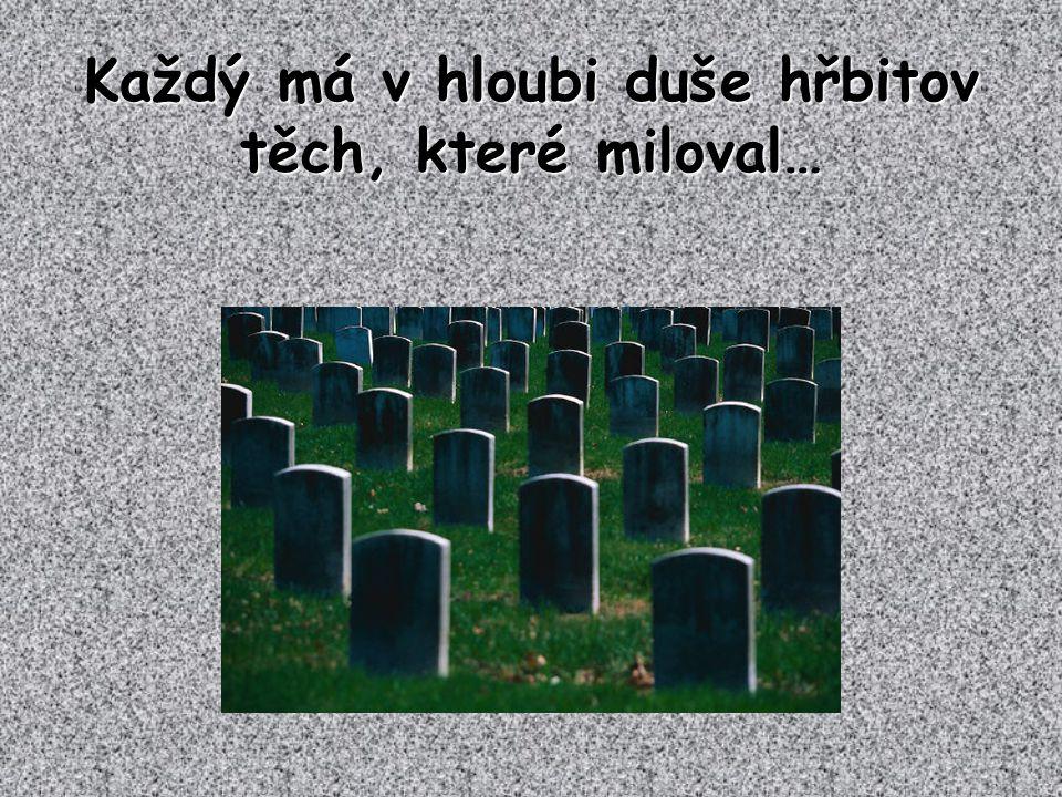 Každý má v hloubi duše hřbitov těch, které miloval…