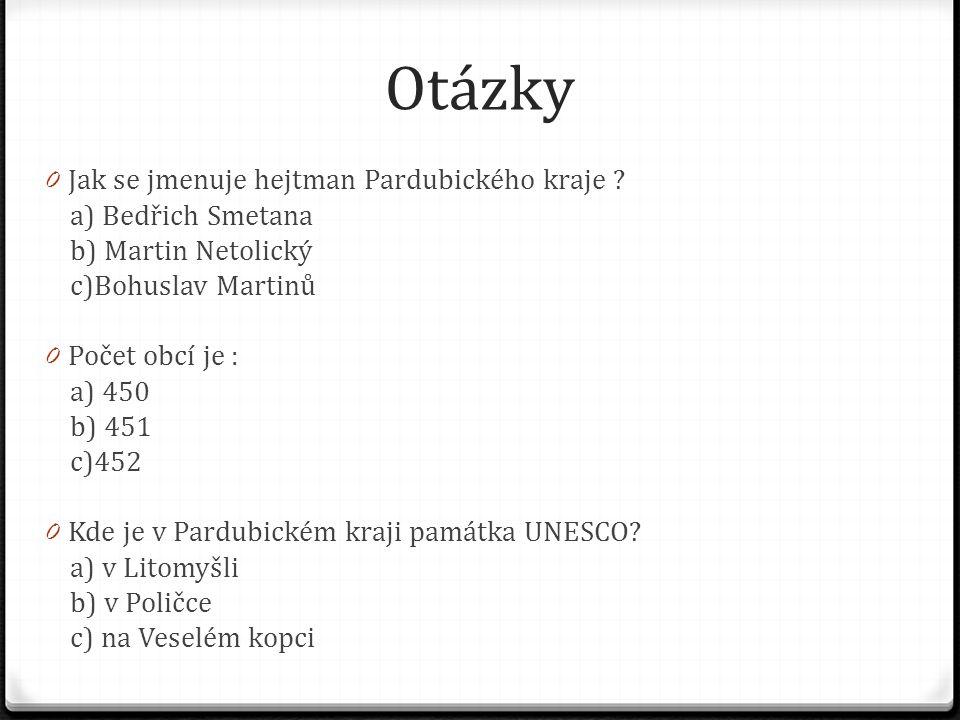 Otázky Jak se jmenuje hejtman Pardubického kraje a) Bedřich Smetana