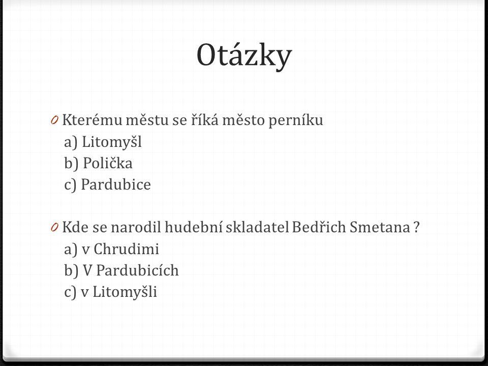 Otázky Kterému městu se říká město perníku a) Litomyšl b) Polička