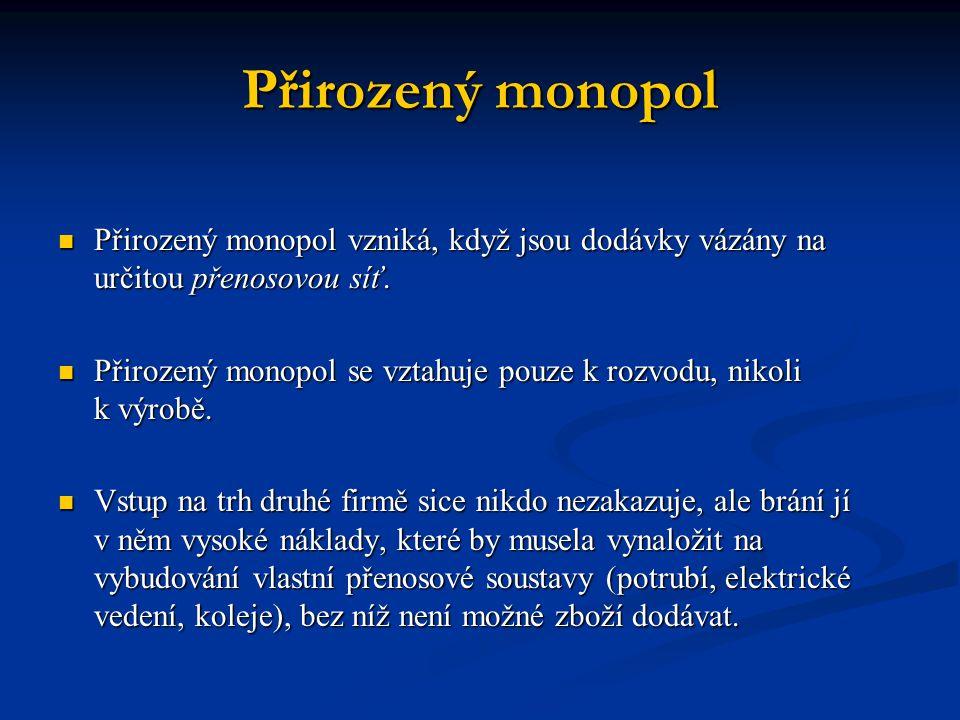 Přirozený monopol Přirozený monopol vzniká, když jsou dodávky vázány na určitou přenosovou síť.