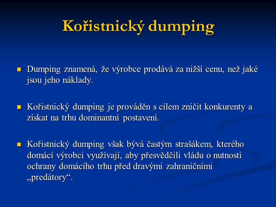 Kořistnický dumping Dumping znamená, že výrobce prodává za nižší cenu, než jaké jsou jeho náklady.