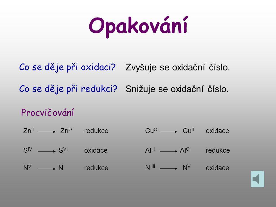 Opakování Co se děje při oxidaci Zvyšuje se oxidační číslo.