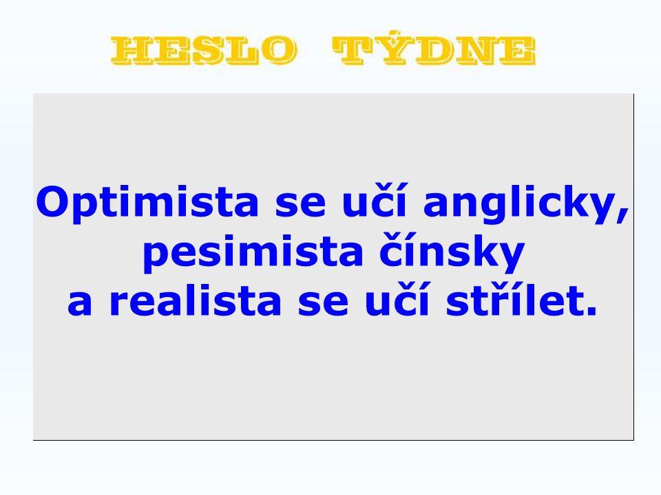 Optimista se učí anglicky, a realista se učí střílet.
