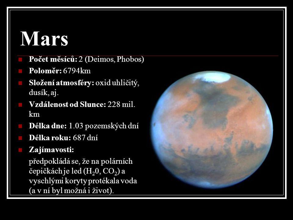 Mars Počet měsíců: 2 (Deimos, Phobos) Poloměr: 6794km